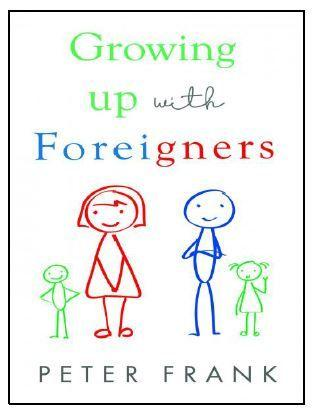 """""""Growing Up With Foreigners"""" by Peter Frank"""
