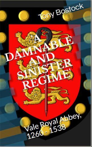 A DAMNABLE and SINISTER REGIME: Vale Royal Abbey 1260~1538