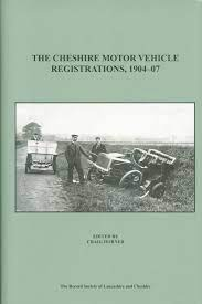 The Cheshire Motor Vehicle Registrations, 1904-07, ed. by Craig Horner